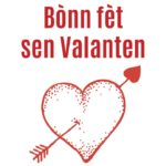 Happy Valentine's Day in Creole = Bònn fèt sen Valanten